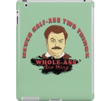 Never half ass two things... iPad Case/Skin