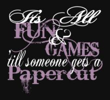 It's all fun and games 'till... by Sara Wood