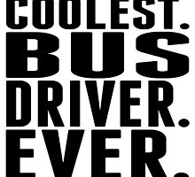 Coolest. Bus Driver. Ever. by GiftIdea