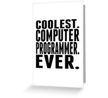 Coolest. Computer Programmer. Ever. Greeting Card