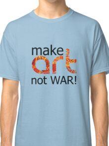make art not war! Classic T-Shirt