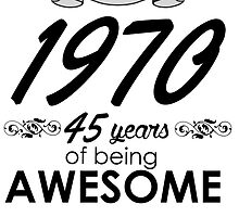 MADE IN 1970 45 YEARS OF BEING AWESOME by badassarts
