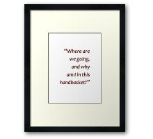 Why am I in this handbasket?... (Amazing Sayings)  Framed Print