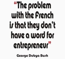 'No French word for entrepreneur'  - from the surreal George Dubya Bush series Kids Tee