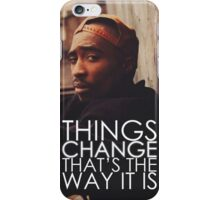 "2Pac ""Things Change"" Quote  iPhone Case/Skin"