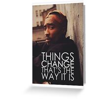 "2Pac ""Things Change"" Quote  Greeting Card"