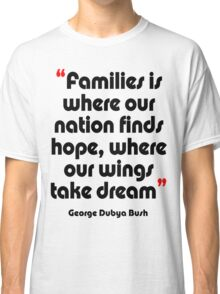 '...Where our wings take dream...' - from the surreal George Dubya Bush series Classic T-Shirt