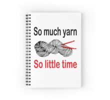 So much yarn.  So little time Spiral Notebook