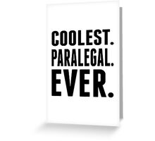 Coolest. Paralegal. Ever. Greeting Card