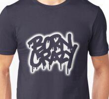 BORN CRAZY  Unisex T-Shirt