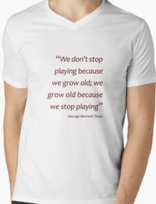 GB Shaw - Grow old because we stop playing... (Amazing Sayings) Mens V-Neck T-Shirt