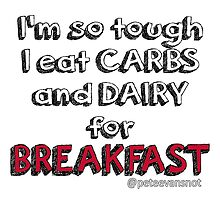 I'm so tough i eat carbs and dairy for breakfast by peteevansnot