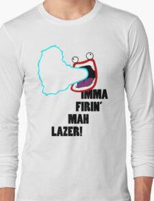 Shoop Da Whoop Firin' Mah Lazer!  Long Sleeve T-Shirt