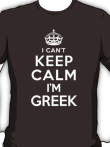 I Can't Keep Calm I'm Greek T-Shirt