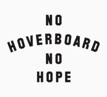 No Hoverboard No Hope One Piece - Short Sleeve