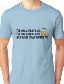 I've got a jar of dirt!  Unisex T-Shirt