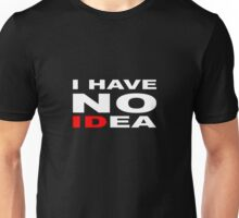 I HAVE NO IDea Unisex T-Shirt