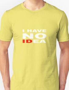 I HAVE NO IDea T-Shirt