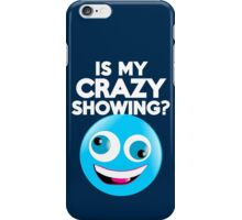 Is my crazy showing? iPhone Case/Skin