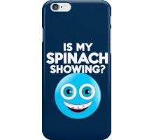 Is my spinach showing? iPhone Case/Skin