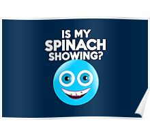 Is my spinach showing? Poster