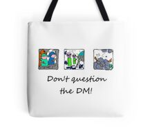 Don't question the DM - Light T's Tote Bag