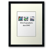 Don't question the DM - Light T's Framed Print
