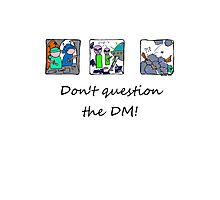 Don't question the DM - Light T's Photographic Print