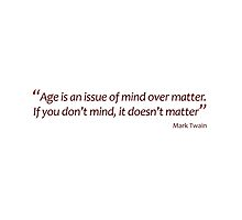 Mark Twain - Age is an issue of mind over matter... (Amazing Sayings) by gshapley