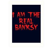 I am the Real Banksy by Chillee Wilson Art Print