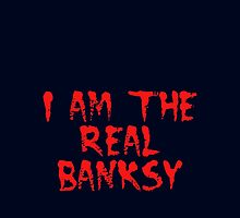 I am the Real Banksy by Chillee Wilson by ChilleeWilson