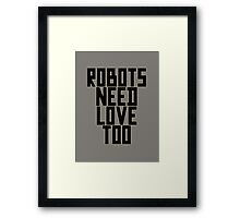 Robots Need Love Too by Chillee Wilson Framed Print