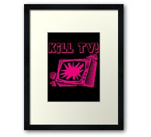Kill TV by Chillee Wilson Framed Print