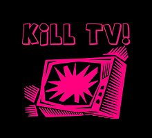 Kill TV by Chillee Wilson by ChilleeWilson
