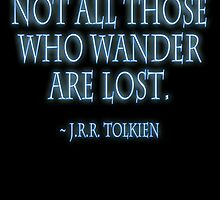 "J.R.R. Tolkien, ""Not all those who wander are lost.""  on BLACK by TOM HILL - Designer"