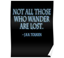 """J.R.R. Tolkien, """"Not all those who wander are lost.""""  on BLACK Poster"""