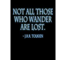 "J.R.R. Tolkien, ""Not all those who wander are lost.""  on BLACK Photographic Print"