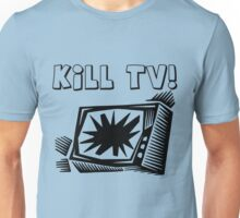 Kill TV by Chillee Wilson Unisex T-Shirt