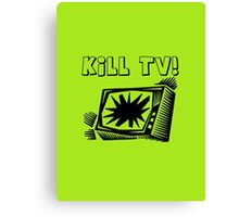 Kill TV by Chillee Wilson Canvas Print