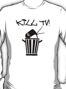 Kill TV [2] by Chillee Wilson T-Shirt