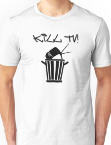 Kill TV [2] by Chillee Wilson Unisex T-Shirt