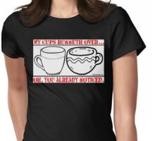 MY CUPS RUNNETH OVER Womens Fitted T-Shirt