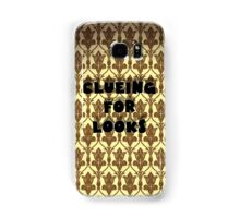 clueing for looks! Samsung Galaxy Case/Skin