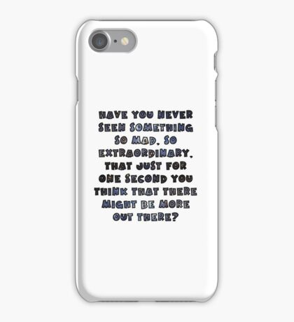Have you never seen something so mad, so extraordinary, that just for one second you think that there might be more out there? iPhone Case/Skin