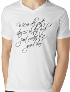 we're all just stories in the end just make it a good one Mens V-Neck T-Shirt