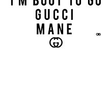 I'm Bout to Go Gucci Mane by OGedits