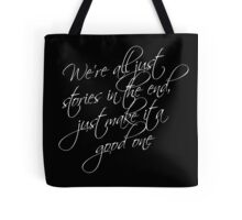 we're all just stories in the end just make it a good one Tote Bag