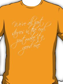 we're all just stories in the end just make it a good one T-Shirt