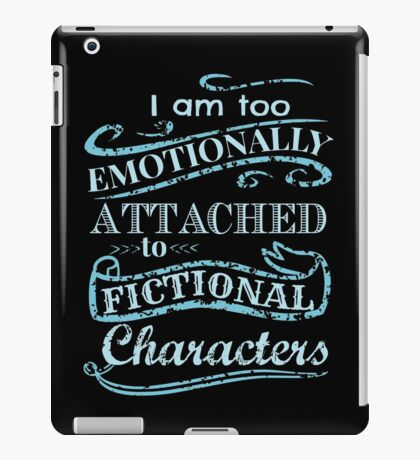 I am too emotionally attached to fictional characters #2 iPad Case/Skin