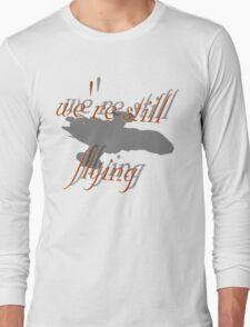 we're still flying Long Sleeve T-Shirt